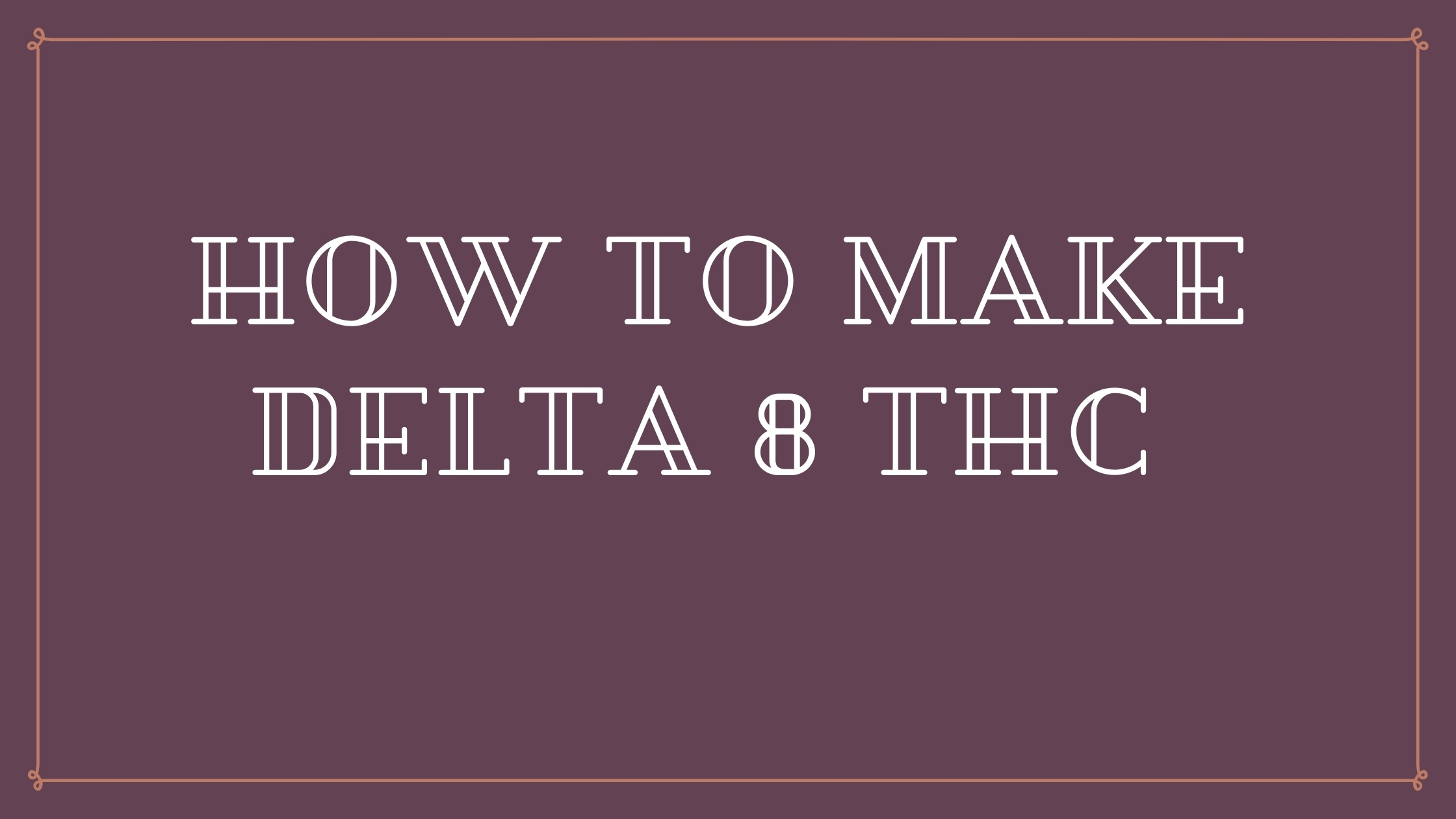 How To Make Delta 8 Thc