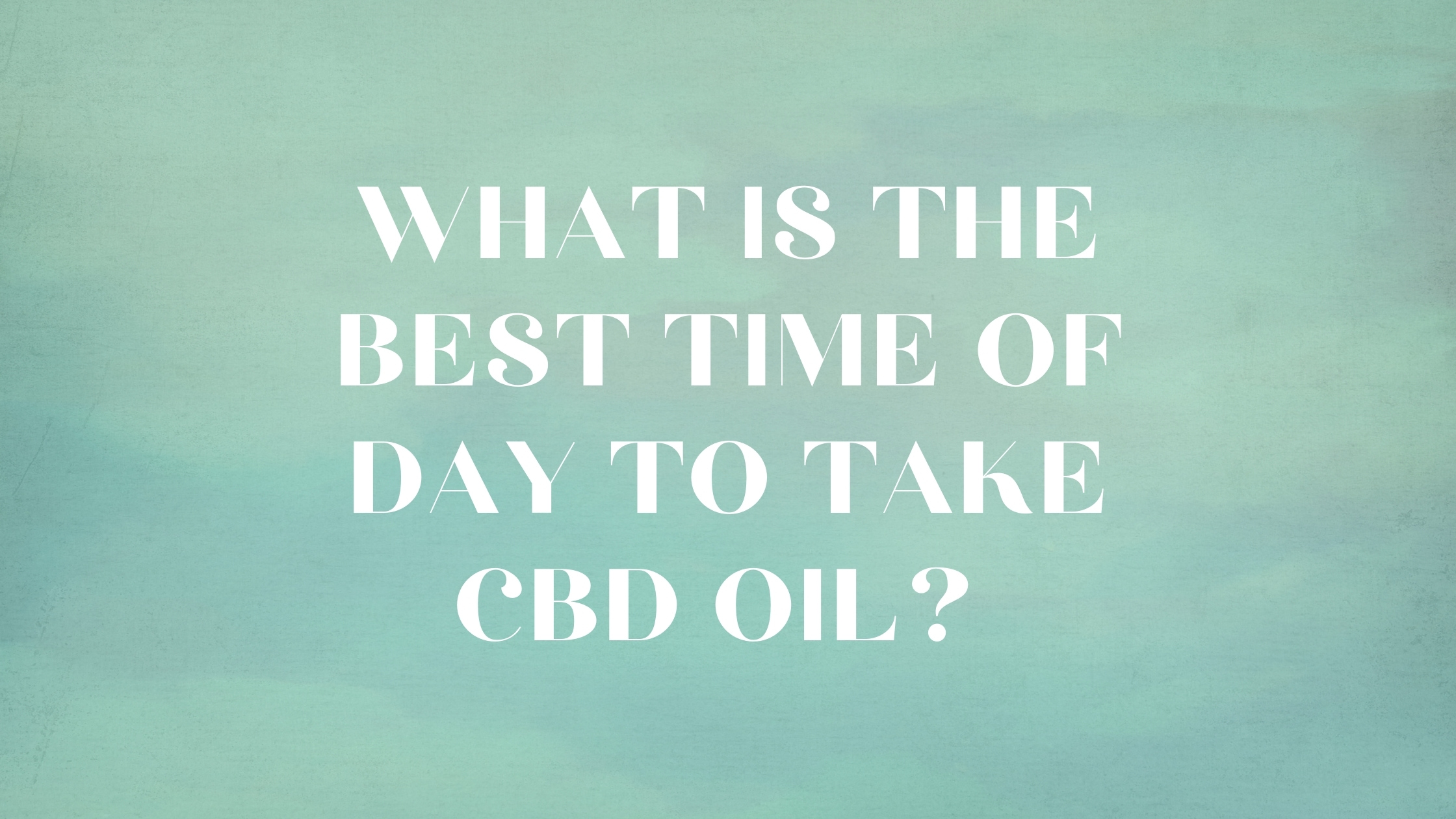 best time of day to take cbd oil